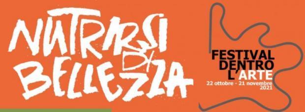 """Festival """"Dentro l'Arte 2021. Nutrirsi di bellezza"""""""